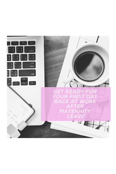 Prepare For Your First Day Back At Work After Maternity Leave