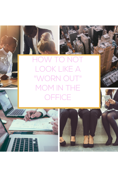 Morning Routines for Moms. How to NOT look like a worn-out mom at work