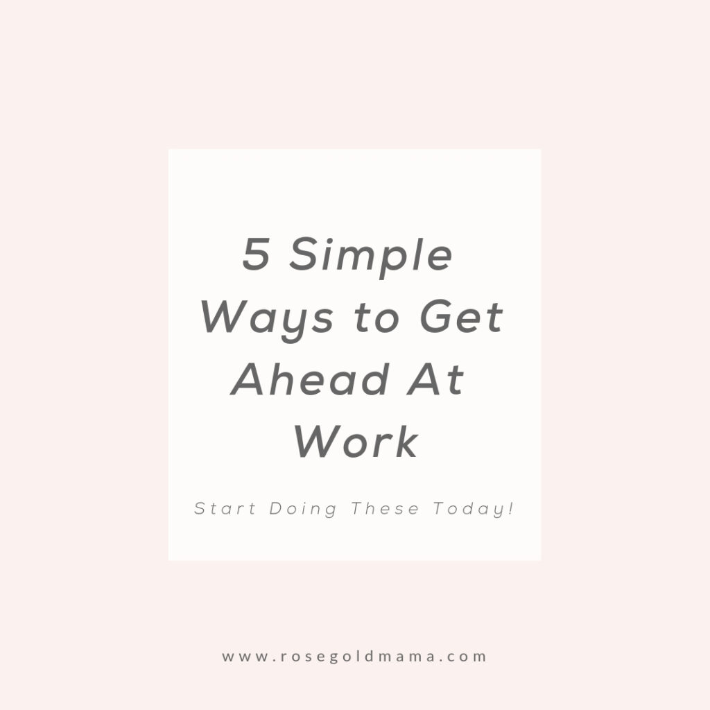 5 simple things you can do to get ahead at work. You deserve that promotion. Set yourself up to get it.