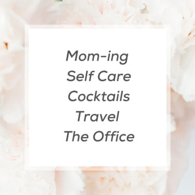 Rose Gold Mama Blog: Mom-ing Self Care Cocktail Travel The Office