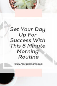 The Working Mom's 5 Minute Morning Routine