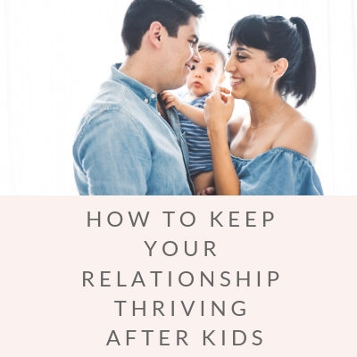 5 Tips To Keep Your Relationship Thriving After Kids