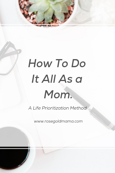 How to do it all as a mom. A life prioritization method to help you find balance.
