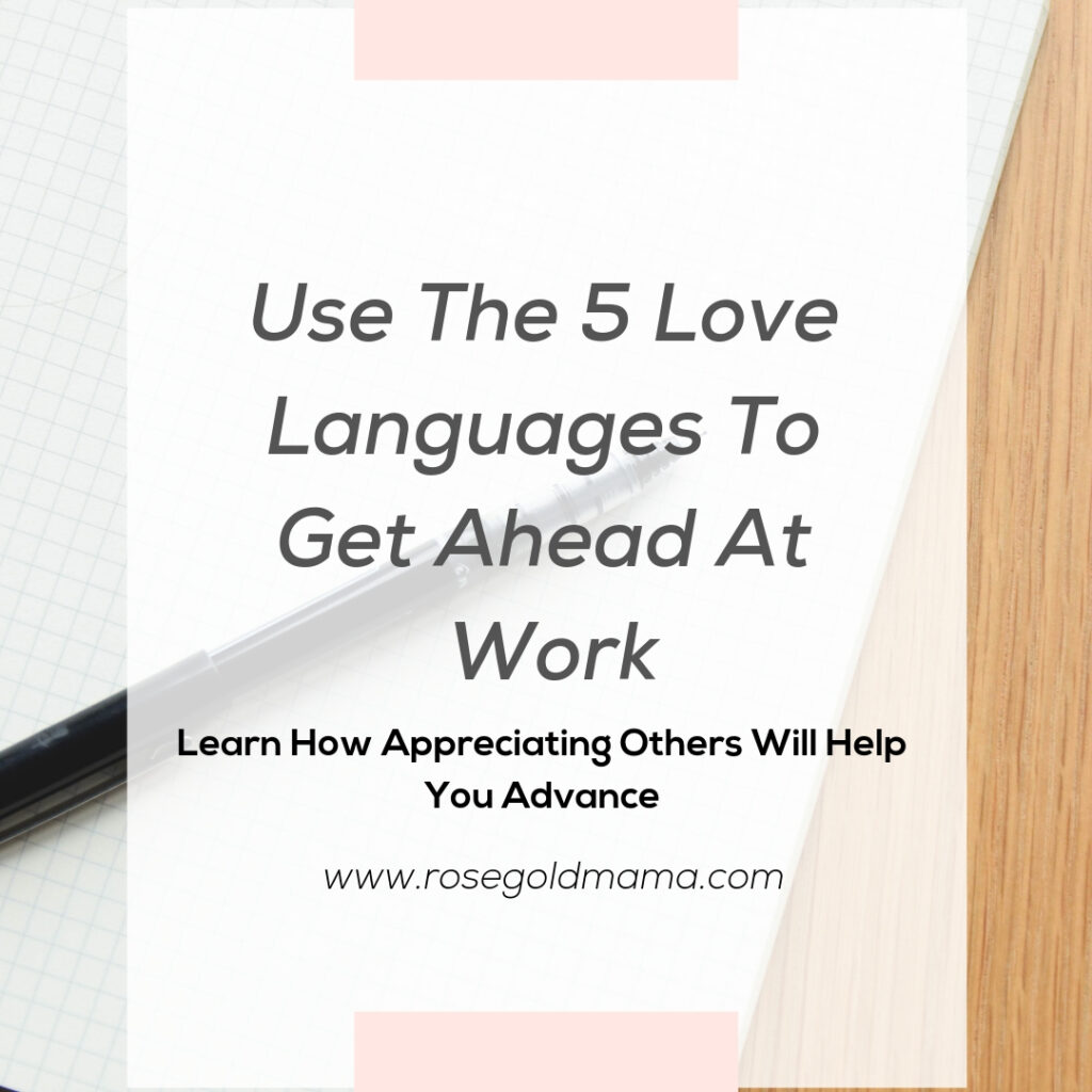 Learn how to use the 5 love languages to get ahead at work and get ahead by appreciating others.