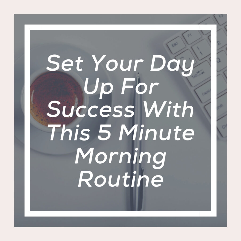 Working Mom's set your day up for success with this 5 minute morning routine.
