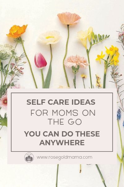 Self-care for moms can happen anywhere, these examples can all be done while you're doing something else. + Download the FREE printable self-care checklist.