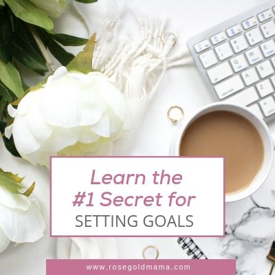 The #1 tip for how to set goals | Rose Gold Mama
