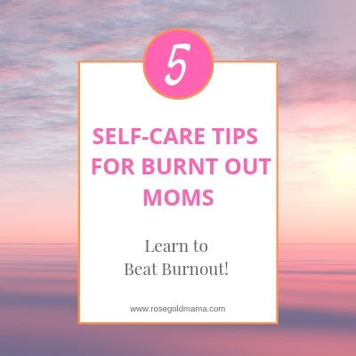Self-Care Tips For Burnt Out Moms | Rose Gold Mama
