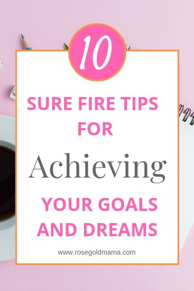 10 Tips for Achieving Goals | Rose Gold Mama