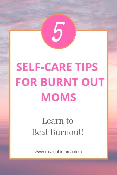 Self-Care Tips For Burnt Out Moms