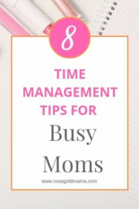 8 Time Management Tips for Busy Moms