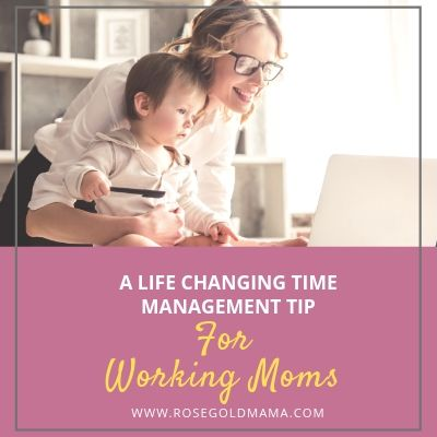 Life-Changing Time Management Tips for Moms   Rose Gold Mama