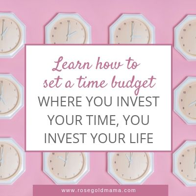 How to set a time budget for moms | Rose Gold Mama