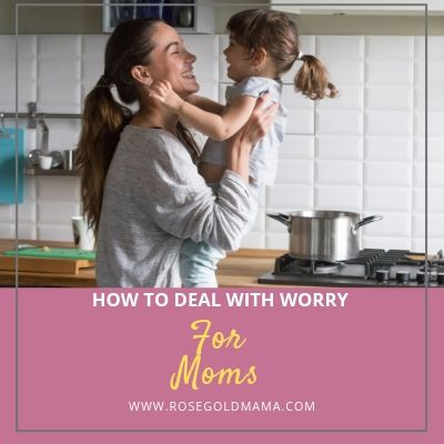 How to deal with worry | Rose Gold Mama