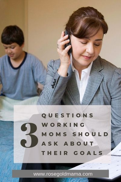 Three Questions Working Moms Should Ask About Their Goals