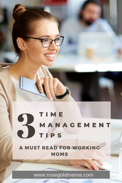 3 Time Management Skills for Working Moms | Rose Gold Mama