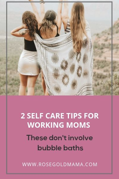 Cover 2 Self Care Tips For Working Moms | Rose Gold Mama