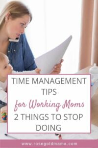 Effective Time Management For Working Moms:  2 Things to Stop Doing