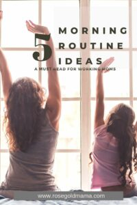 Morning Routine List and Ideas | Rose Gold Mama