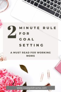 Goal Setting Hack: Two Minute Rule| Rose Gold Mama