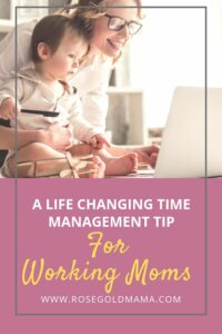 Life-Changing Time Management Tips for Moms | Rose Gold Mama
