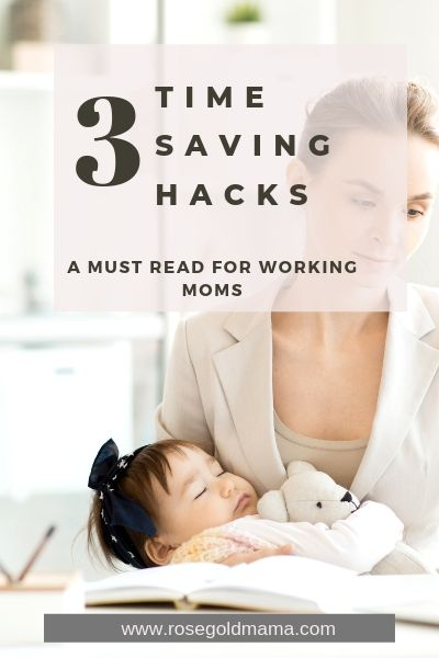 3 Time Saving Hacks for Moms | Rose Gold Mama