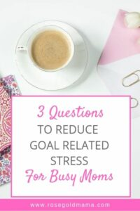 3 Questions To Reduce Goal Related Stress