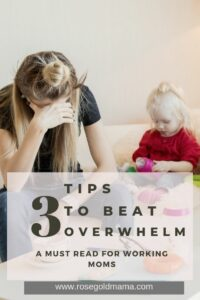 Self-Care For Moms: 3 Tips to Beat Overwhelm   Rose Gold Mama