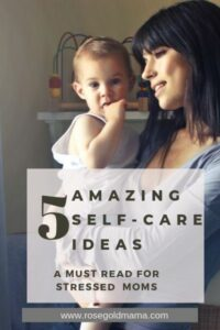 5 Self Care Ideas For Stressed Out Moms