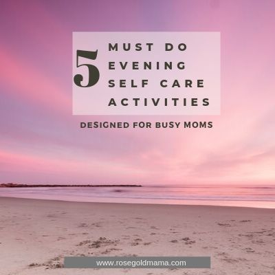 5 Self Care Evening Ideas For Busy Moms | Rose Gold Mama