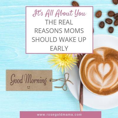 The Real Reasons Moms Should Wake Up Early   Rose Gold Mama