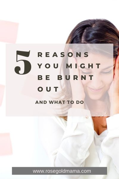 5 Reasons You Might Be Burnt Out What To Do | Rose Gold Mama