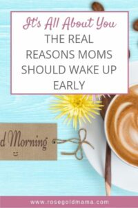 The Real Reasons Moms Should Wake Up Early