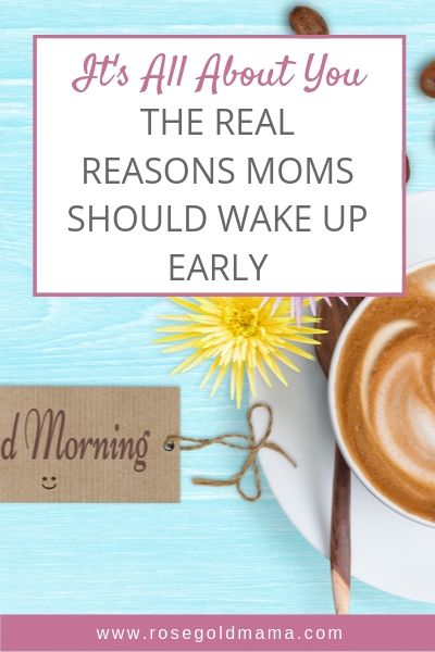 The Real Reason Moms Should Wake Up Early | Rose Gold Mama