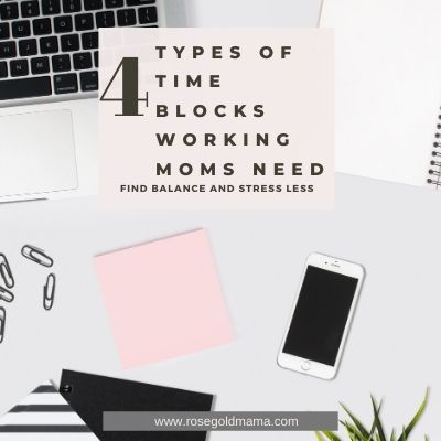 4 Types Of Time Blocks Working Moms Need | Rose Gold Mama