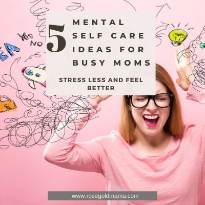 5 Mental Self Care Ideas For Busy Moms | Rose Gold Mama