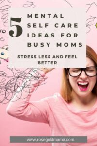 5 Mental Self Care Ideas For Busy Moms