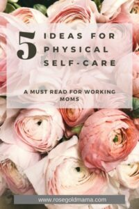5 Ideas For Physical Self-Care