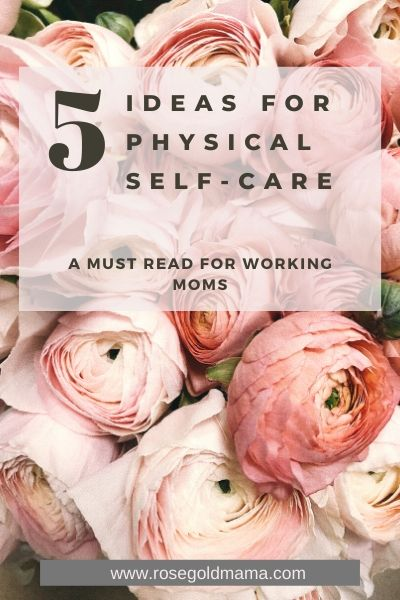 5 Ideas For Physical Self Care | Rose Gold Mama