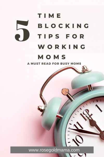 5 Time Blocking Tips For Working Moms I Rose Gold Mama