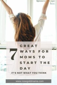 7 Great Ways For Moms To Start The Day