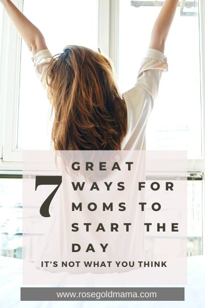 7 Great Ways for Moms To Start the Day | Rose Gold Mama