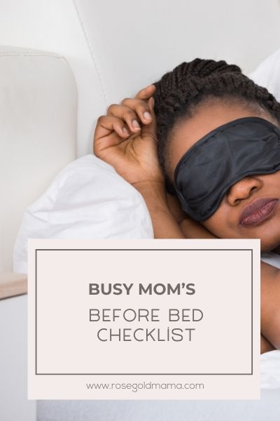 Busy Mom's Before Bed Check List | Rose Gold Mama