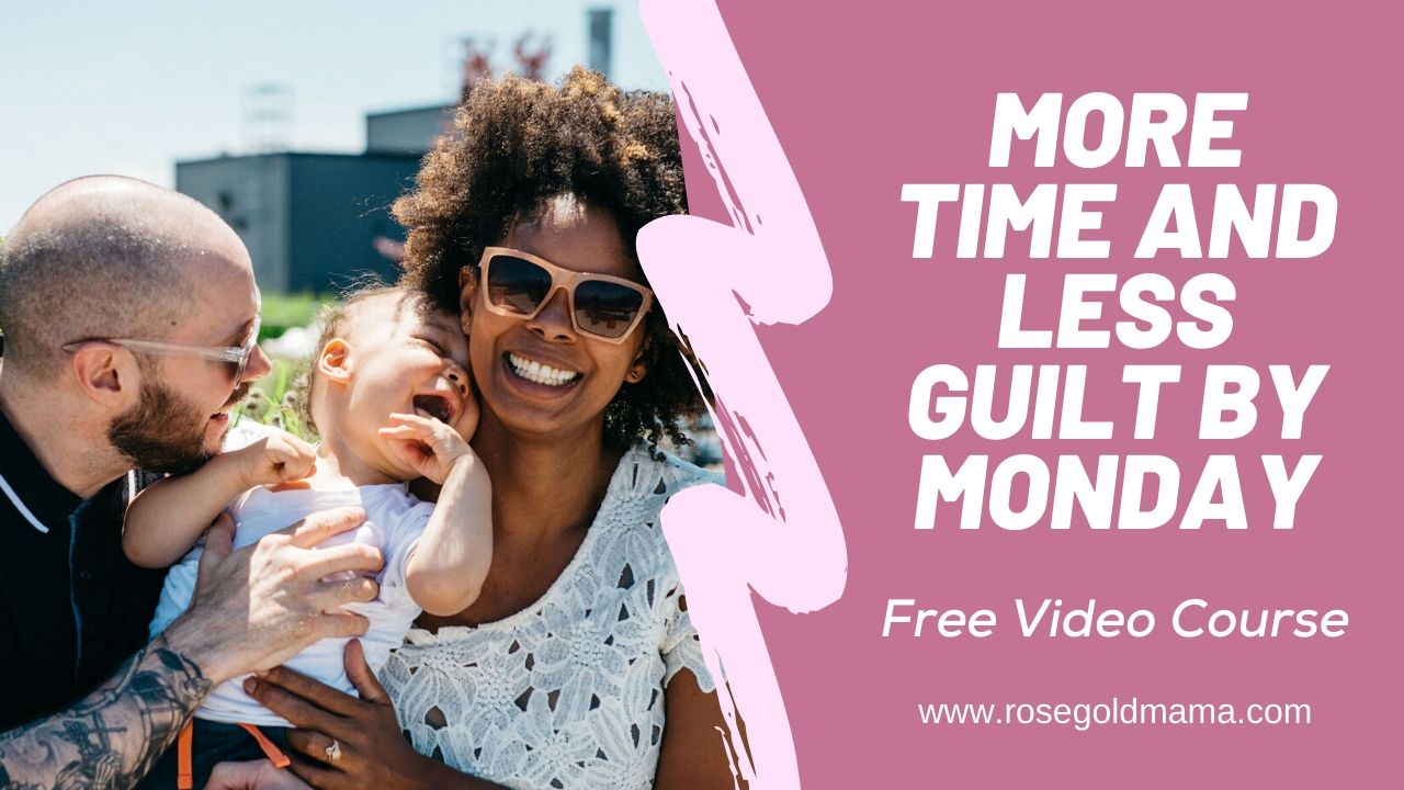 More Time and Less Guilt By Monday Free Video Course