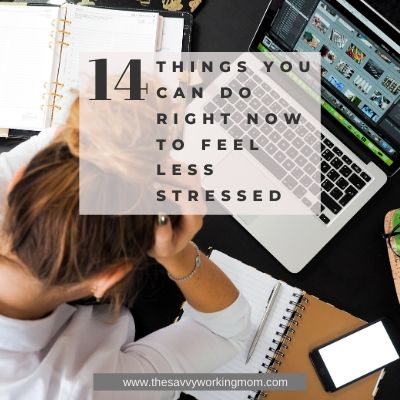 14 Things You Can Do Right Now To Feel Less Stressed | The Savvy Working Mom