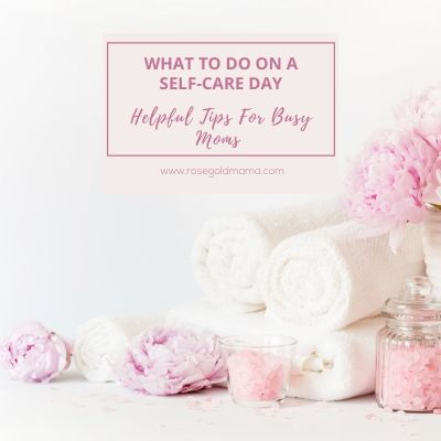 What To Do On A Self-Care Day | Rose Gold Mama