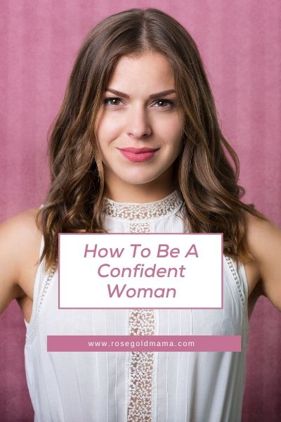 Feature How To Be A Confident Woman .jpg Cover How To Be A Confident Woman .jpg Pinterest How To Be A Confident Woman | Rose Gold Mama