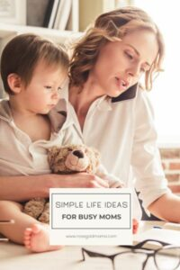 Simple Life Ideas For Busy Moms