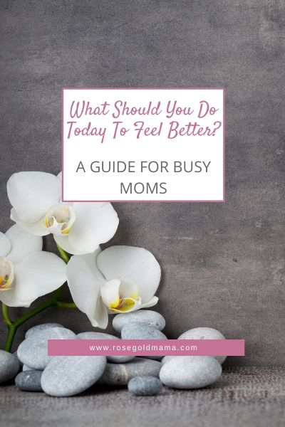 What Should You Do Today To Feel Better? | Rose Gold Mama