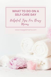 What To Do On A Self-Care Day   Rose Gold Mama